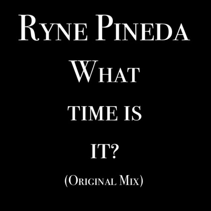 Ryne Pineda-What Time is It? (Original Mix)